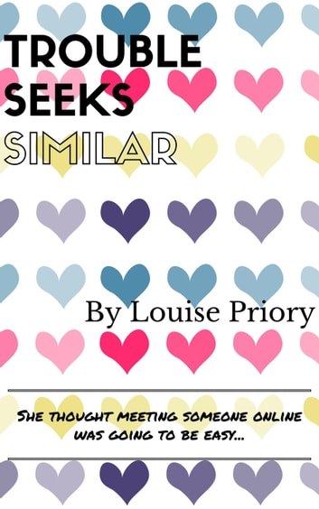 Trouble Seeks Similar ebook by Louise Priory
