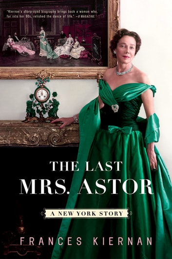 The Last Mrs. Astor: A New York Story ebook by Frances Kiernan