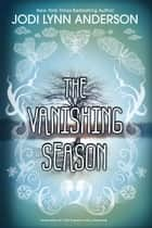 The Vanishing Season ebook by Jodi Lynn Anderson