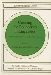Crossing the Boundaries in Linguistics - Studies Presented to Manfred Bierwisch ebook by Willemijn M. Klein, W. Levelt