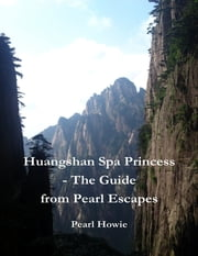 Huangshan Spa Princess - The Guide from Pearl Escapes ebook by Pearl Howie