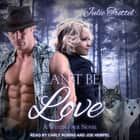 Can't Be Love audiobook by Julie Trettel