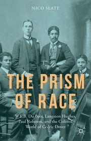 The Prism of Race - W.E.B. Du Bois, Langston Hughes, Paul Robeson, and the Colored World of Cedric Dover ebook by Nico Slate