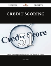 Credit Scoring 51 Success Secrets - 51 Most Asked Questions On Credit Scoring - What You Need To Know ebook by Luis Castillo