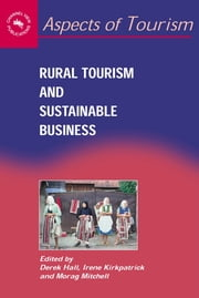 Rural Tourism and Sustainable Business ebook by Derek R. Hall,Irene Kirkpatrick