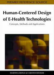 Human-Centered Design of E-Health Technologies - Concepts, Methods and Applications ebook by Martina Ziefle,Carsten Röcker