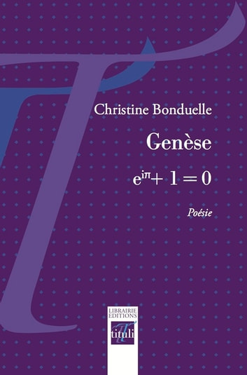 Genèse, eiπ + 1 = 0 ebook by Christine Bonduelle