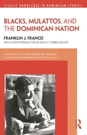 Blacks, Mulattos, and the Dominican Nation ebook by Franklin J. Franco