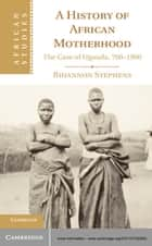A History of African Motherhood ebook by Professor Rhiannon Stephens