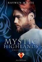 Mystic Highlands 2: Druidenliebe eBook by Raywen White
