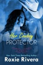 Her Cowboy Protector ebook by Roxie Rivera