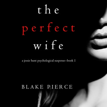 The Perfect Wife (A Jessie Hunt Psychological Suspense Thriller—Book One) audiobook by Blake Pierce