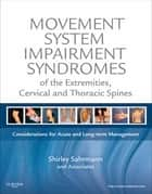 Movement System Impairment Syndromes of the Extremities, Cervical and Thoracic Spines - E-Book ebook by Shirley Sahrmann, PT, PhD,...