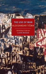 The Use of Man ebook by Aleksandar Tisma,Bernard Johnson,Claire Messud