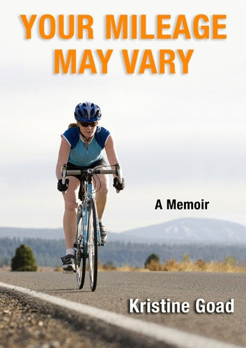 Your Mileage May Vary - A Memoir ebook by Kristine Goad
