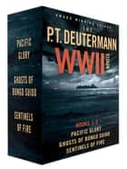 P. T. Deutermann WWII Novels - Books 1-3: Pacific Glory, Ghosts of Bungo Suido, Sentinels of Fire eBook by P. T. Deutermann