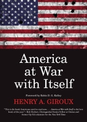 America at War with Itself ebook by Robin D.G. Kelley,Henry A. Giroux