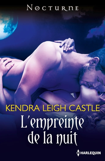 L'empreinte de la nuit ebook by Kendra Leigh Castle