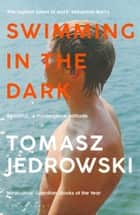 Swimming in the Dark - 'One of the most astonishing contemporary gay novels we have ever read … A masterpiece' – Attitude ebook by Tomasz Jedrowski