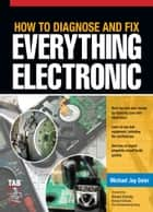 How to Diagnose and Fix Everything Electronic ebook by Michael Geier