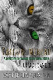 Cabello: Mineau - SAMPLE CHAPTERS: 1-8 ebook by Grea Alexander