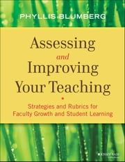 Assessing and Improving Your Teaching - Strategies and Rubrics for Faculty Growth and Student Learning ebook by Phyllis Blumberg