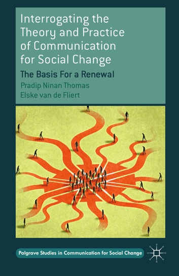 Interrogating the Theory and Practice of Communication for Social Change - The Basis For a Renewal ebook by P. Thomas,E. van de Fliert,Elske van de Fliert
