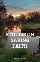 Studies On Saving Faith ebook by Arthur W Pink