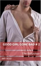 Good Girl Gone Bad # 2: The Babysitter ebook by Amy Redd