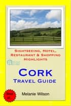 Cork, Ireland Travel Guide - Sightseeing, Hotel, Restaurant & Shopping Highlights (Illustrated) ebook by Melanie Wilson
