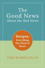 The Good News About the Bad News: Herpes: Everything You Need to Know ebook by Kobo.Web.Store.Products.Fields.ContributorFieldViewModel