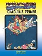 Prof. E. McSquared's Calculus Primer - Expanded Intergalactic Version! ebook by Howard Swann, John Johnson