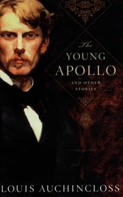 The Young Apollo - And Other Stories ebook by Louis Auchincloss