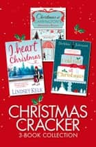 Christmas Cracker 3-Book Collection: Christmas at Carringtons, Cold Feet at Christmas, I Heart Christmas ebook by Alexandra Brown, Debbie Johnson, Lindsey Kelk