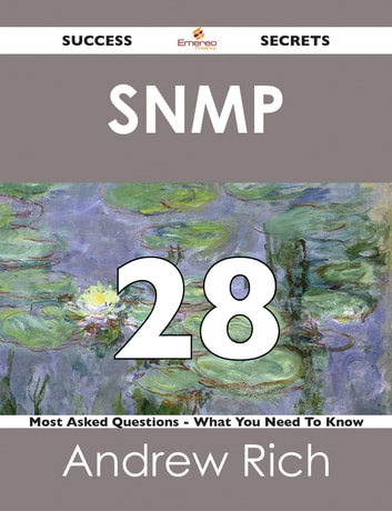 SNMP 28 Success Secrets - 28 Most Asked Questions On SNMP - What You Need To Know ebook by Andrew Rich