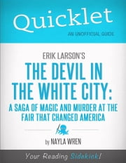 Quicklet on Erik Larson's The Devil in White City: A Saga of Magic and Murder at the Fair that Changed America ebook by Nayla Wren