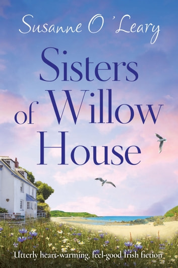 Sisters of Willow House - Utterly heartwarming, feel good Irish fiction ebook by Susanne O'Leary