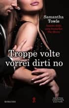 Troppe volte vorrei dirti no ebook by Samantha Towle