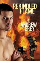 Rekindled Flame ebook by