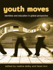 Youth Moves - Identities and Education in Global Perspective ebook by Nadine Dolby, Fazal Rizvi