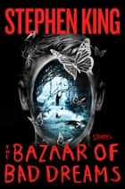 The Bazaar of Bad Dreams - Stories ebook by