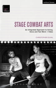 Stage Combat Arts - An Integrated Approach to Acting, Voice and Text Work + Video ebook by Christopher DuVal