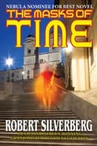 The Masks of Time ebook by Robert Silverberg