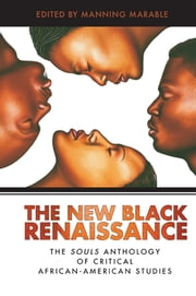 New Black Renaissance - The Souls Anthology of Critical African-American Studies ebook by Manning Marable, Adina Popescu, Khary Jones,...