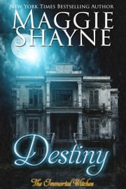 Destiny: The Immortal Witches - Book 3 ebook by Maggie Shayne