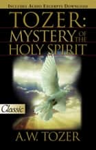 Tozer:Mystery of the Holy Spirit ebook by