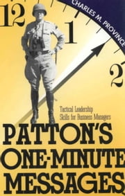 Patton's One-Minute Messages - Tactical Leadership Skills of Business Managers ebook by Charles Province