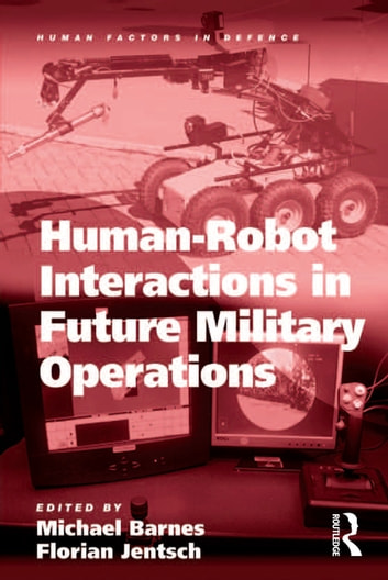 Human-Robot Interactions in Future Military Operations ebook by Florian Jentsch