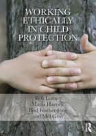 Working Ethically in Child Protection ebook by Bob Lonne, Maria Harries, Mel Gray,...