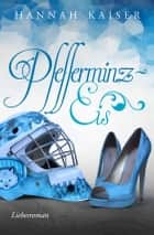 Pfefferminzeis - Liebesroman ebook by Hannah Kaiser